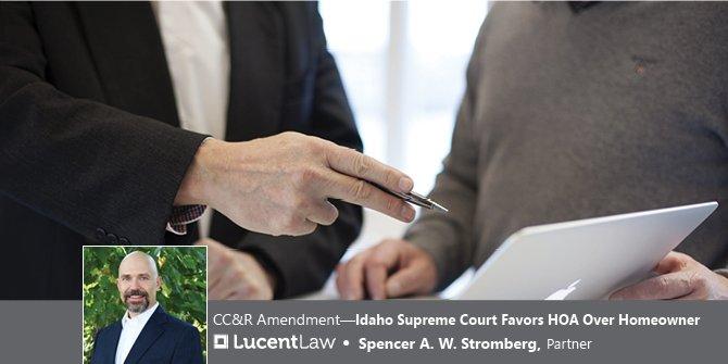 CC&R Amendment – Idaho Supreme Court Favors HOA Over Homeowner Lucent Law